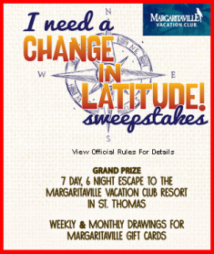Margaritaville – Win a 7-day trip to Margaritaville Vacation Club Resort in St. Thomas and more gift cards for WEEKLY  drawings !