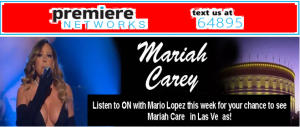 Premiere Radio – Win a $1,800 trip for 2 to Las Vegas, Nevada to see Mariah Carey by April 19, 2015.
