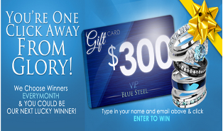 Blue Steel – Win a $300 gift certificate and more gifts every month!