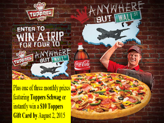 COCA COLA – Win a $5,175 trip for 4 to Anywhere But Wall Street plus one of three monthly prizes featuring Toppers Schwag or instantly win a $10 Toppers Gift Card by August 2, 2015