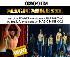 Cosmopolitan – Win a trip for 2 to the Los Angeles, California movie premiere screening of Magic Mike XXL and 50 pairs of movie tickets by May 31, 2015!