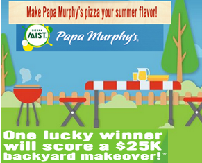 Papa Murphy's Pizza  – Win A $25,000 check for a backyard makeover by July 31, 2015!