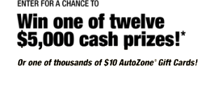 Autozone – Win 1 of 12 $5,000 cash prizes OR 1 of 3,000 Instant Win prizes