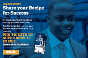PEPSI The Recipe – Win Win a trip for 2 & 2 tickets to Super Bowl LI in Houston, Texas valued at $8,510 ERV OR 1 of 30 Instant Win prizes