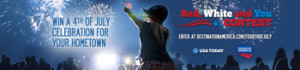 Discovery Communications – Red, White and You – Win a 4th July Celebration for your hometown including a fireworks display valued at $50,000 approx
