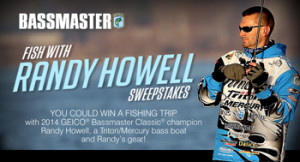 Bassmaster – Fish With Randy Howell – Win a grand prize package including a wishing trip with Randy Howell champion valued at $30,000 ARV