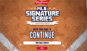 Anheuser-Busch – Budweiser MLB Signature Series – Win a grand prize of a trip for 2 to San Diego OR more than thousands of Instant Win prizes