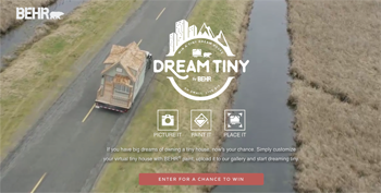 BEHR Process Corporation – BEHR Dream Tiny – Win a grand prize of a tiny house vehicle valued at $75,000 plus $25,000 cash OR 1 of 23 minor prizes