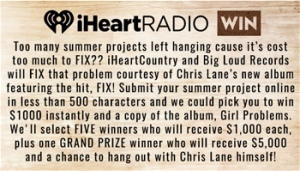 Big Loud Records – Have Chris Lane Fix Your Summer – Win a grand prize of $5,000 gift card plus a chance to hang out with Chris Lane OR 1 of 5 minor prizes