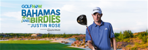 GolfNow – Bahamas and Birdies with Justin Rose – Win a trip for 4 to play golf with Justin Rose at Albany in the Bahamas valued up to $18,000 USD