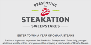 Carlson Hotels – Radisson Steakation – Win 1 of 5 grand prizes valued at $2,140 OR 1 of 15 Weekly prizes