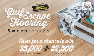 Lumber Liquidators – Gulf Escape Flooring – Win a gift certificate valued at $5,000 in flooring products PLUS $2,500 cash