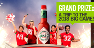 Mcilhenny – The Tabasco Game Changer – Win a trip for 2 to the 2018 BIG GAME valued at $17,500 OR 1 of 10 Game Changer Kit prizes