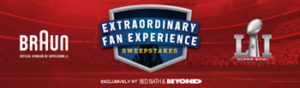 Bed Bath & Beyond – Braun Extraordinary Fan Experience – Win a trip for 2 to the 2017 Super Bowl OR a trip for 2 to the 2017 Pro Bowl