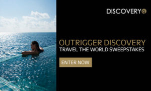 GHA – Discovery – Win a trip and 18-night stay at Outrigger Resorts for 2 OR 1 of 25 stays of 4 nights for 2 at an Outrigger Resort