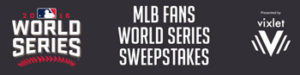 MLB – Fans World Series – Win a trip for 4 to game 4 of the 2016 MBL World Series championship