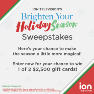 ION Television – Brighten Your Holiday Season – Win 1 of 2 gift cards valued at $2,500 each