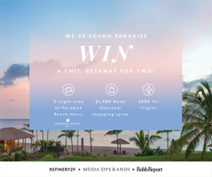 Refinery29 – Robb Report + Moda Operandi – Win a 4-day stay for 2 at Paradise Beach Nevis, St. Kitts & Nevis plus a $2,000 gift card