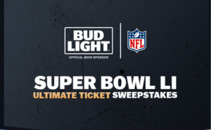 Anheuser-Busch – Bud Light Super Bowl LI Ultimate Ticket – Win a trip for 2 to Houston, Texas OR hundreds of Intant-Win prizes