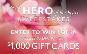 Helzberg Diamonds – Win 1 of 10 $1,000 Gift Cards with Be The Hero of Her Heart Sweepstakes