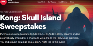 American Multi-Cinema – AMC Kong: Skull Island – Win a trip to the Hollywood Premiere Screening of Kong: Skull Island valued at $4,999