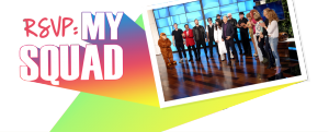 Ellen TV – RSVP: My Squad – Win 1 of 3 trips to LA to a live taping of The Ellen DeGeneres Show
