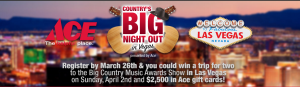 Ace Hardware – Country's Big Night Out in Vegas – Win a trip for 2 to the Big Country Music Awards Show in Las Vegas, NV