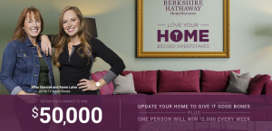 HGTV – Berkshire Hathaway – Love Your Home – Win a grand prize of $50,000 cash OR 1 of 12 Weekly prizes of $2,500 cash each