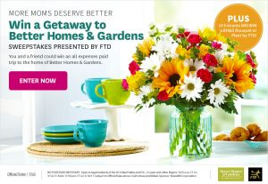 Better Homes & Gardens – More Moms Deserve Better – Win a trip for 2 to Des Moines, Iowa OR 1 of 10 runners up prizes