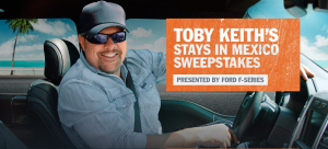 Ford Motor – Toby Keith's Stays In Mexico – Win a 2018 Ford F-150 and a trip for 4 to Cabo San Lucas, Mexico to party with Toby Keith