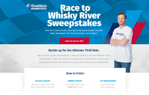 OneMain Financial – Race to Whisky River – Win 3 laps at top speed around Charlotte Motor Speedway with Dale Earnhardt Jr. at the wheel