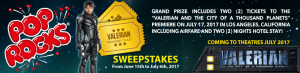 Pop Rocks – Valerian and The City of a Thousand Planets – Win a trip for 2 to attend the premiere screening of the film valued at $2,500