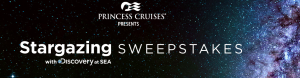 Princess Cruise Lines – Stargazing With Discovery at Sea – Win a grand prize of 7-day Eastern Caribbean cruise for 4 OR Weekly prizes