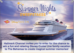 Hallmark Channel  – Summer Nights – Disney Cruise Line – Win a family vacation of 4 to The Bahamas valued at $9,698