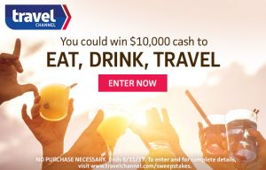 Travel Channel – Win $10,000 cash to Eat, Drink, Travel
