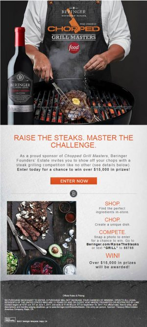 Treasurse The Steaks – Wy Wine Estates Americas & Napa – Beringer Raiin a grand prize package valued at $6,000 OR 1 of 18 other prizes