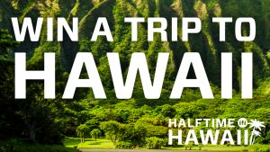 BYU Broadcasting – Halftime in Hawaii Ticket – Win a trip for 2 and tickets to the Game in Honolulu, Hawaii