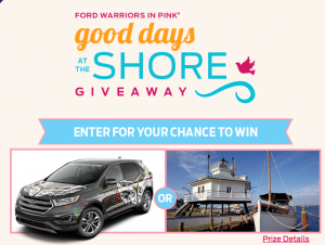 "Ford Motor Company – ""Good Days at the Shore"" Hallmark Channel – Win a 2017 custom Ford Edge sport Warriors in Pink valued at $40,600 OR a trip for 4"