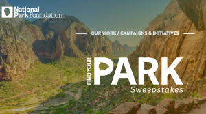 National Park Foundation – Find Your Park – Win an REI Adventures Zion & Bryce Hiking & Camping package for 4 valued at $10,596 OR use of a 2018 Subaru Crosstrek for 20 days