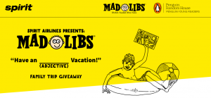 Spirit Airlines and Entertainment Marketing Group – Mad Libs Have An (Adjective) Flight – Win a trip for 4 to Orlando OR 1 of 20 minor prizes
