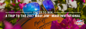 Tommy Bahama Group – Maui Jim – Win a 7-day trip for 2 to Maui, Hawaii for the Maui Invitational valued at $11,450