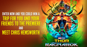 Fandango Media – Thor Ragnarok – Win a 4-night trip to Los Angeles for 4 for a Meet & Greet with Chris Hemsworth at the Premiere valued at up to $4,900