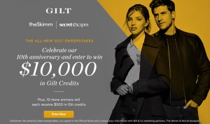 GILT – All-New Gilt – Win a $10,000 Gilt Credit OR 1 of 10 Gilt Credit valued at $500 each