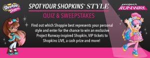A&E Television Networks – Project Runway Spot Your Shopkins Style Quiz – Win an exclusive Project Runway-inspired Shopkin, VIP tickets and more