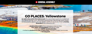 General Assembly – Go Places: Yellowstone – Win a $1,000 airline credit; 4-night accommodation; excursion, hiking tour & a Swag pack valued at $4,000