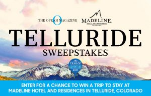 Oprah Magazine – Win 3-night accommodation at Madeline Hotel and Residences Telluride; Spa Treatments plus more valued at $5,703