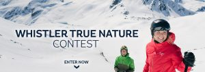 Tourism Whistler – True Nature – Win a trip for 2 to Vancouver, British Columbia, Canada plus more valued at up to $7,680 CAD