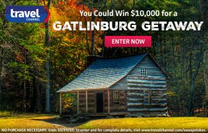 Travel Channel – Win $10,000 cash; 4-year-long attraction passes to Gatlinburg & 3-night stay for 4 in the Rocky Top Suite valued at $13,500