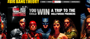 Warner Bros – The Big Bang Theory Justice League Geek-Stakes – Win a grand prize of a trip for 2 to the greater Los Angeles OR 1 of 10 minor prizes