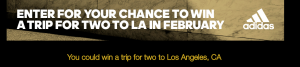 Adidas America – DTC LA – Win a trip for 2 to Los Angeles valued at $4,400